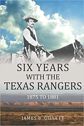 Six Years With The Texas Rangers 1875 1881 James B