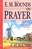 E. M. Bounds on Prayer, E. M. Bounds, 0883684160
