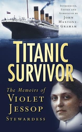 Titanic Survivor: The Memoirs Of Violet Jessop, Stewardess: Jessop, Violet, Maxtone-Graham, John: 9780750946636: Amazon.com: Books