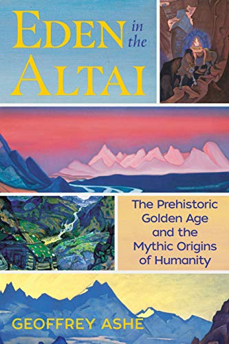 - Eden in the Altai: The Prehistoric Golden Age and the Mythic Origins of Humanity