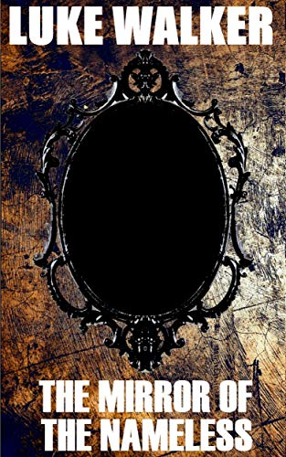 The Mirror of the Nameless by [Walker, Luke]