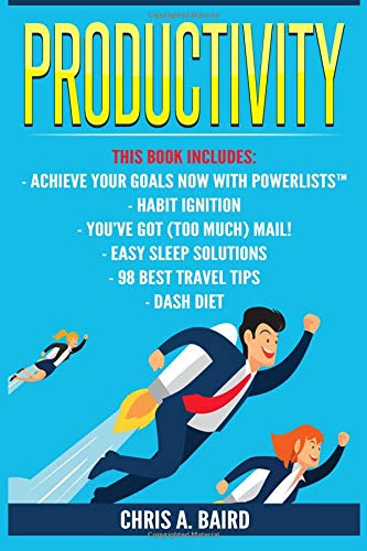Productivity: 6 Manuscripts - Achieve Your Goals Now with PowerLists™, Habit Ignition, You've Got (Too Much) Mail!, Easy Sleep Solutions, 98 Best ... Diet (Goals, Habits, Email, Sleep, Travel) ebook