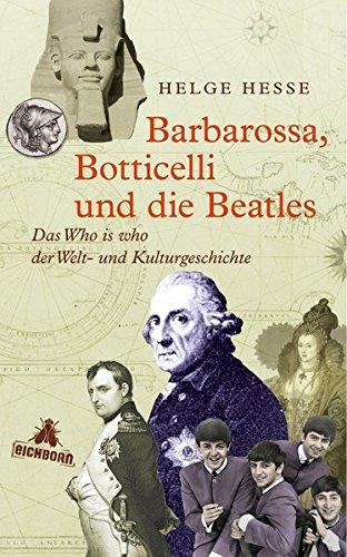 Barbarossa, Botticelli und die Beatles: Das Who is who der Welt- und Kulturgeschichte