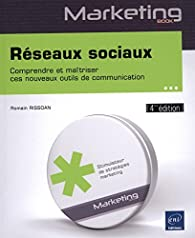 Réseaux sociaux - Comprendre et maîtriser ces nouveaux outils de communication (4ième édition) par Romain Rissoan