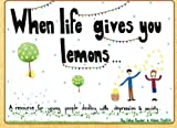 When life gives you lemons: A resource for young people dealing with depression and anxiety