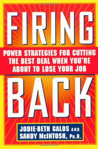 Firing Back: Power Strategies for Cutting the Best Deal When You're About to Lose Your Job