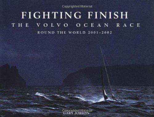 Fighting Finish: The Volvo Ocean Race: Round the World 2001–2002 pdf epub