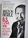 B. S. I Love You, Milton Berle, 0070049181