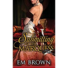 Submitting to the Marquess: An Erotic Historical in the Chateau Debauchery Series