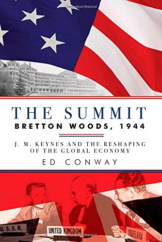 (The Summit: Bretton Woods, 1944: J. M. Keynes and the Reshaping of the Global Economy )