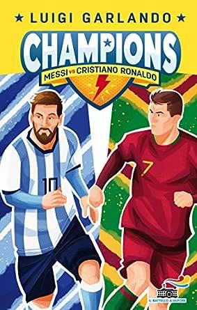 Champions- Messi vs Cristiano Ronaldo (Italian Edition)
