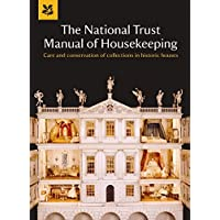 The National Trust Manual of Housekeeping: Care and Conservation of Collections in Historic Houses