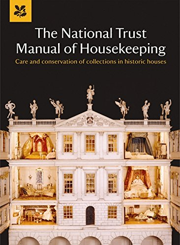 The National Trust Manual of Housekeeping: Care and Conservation of Collections in Historic Houses (National Trust Home & Garden)