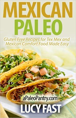 Mexican Paleo: Gluten Free Recipes for Tex Mex and Mexican Comfort Food Made Easy Paleo Diet Solution Series: Amazon.es: Lucy Fast: Libros en idiomas ...