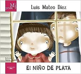 Mi Primer Luis Mateo Díez. El niño de plata: Amazon.es: Díez, Luis Mateo: Libros