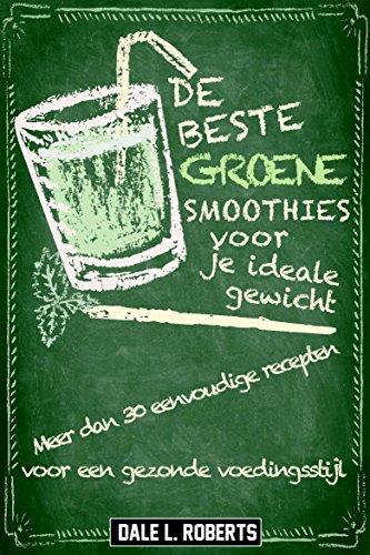 De beste groene smoothies voor je ideale gewicht (Dutch Edition)