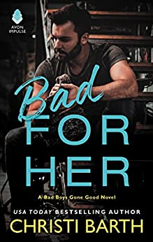 Bad for Her: A Bad Boys Gone Good Novel by [Barth, Christi]
