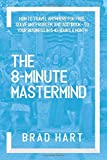 The 8-Minute Mastermind: How to Travel Anywhere for Free, Solve any Problem, and Add $100k+ to Your Business in 5-10…