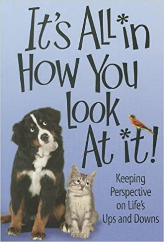 Image result for it's all in how you look at it