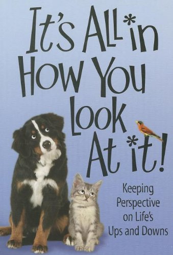 Download It's All in How You Look at It: Keep Persspective on Life's Ups and Downs PDF