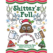 Shitter's Full: Christmas Bathroom Signs Adult Coloring Book