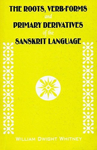 The Roots, Verb-Forms and Primary Derivatives of the Sanskrit Language: (A Supplement to His Sanskrit Grammar)