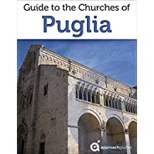 Guide to the Churches of Puglia (2017 Italy Travel Guide)
