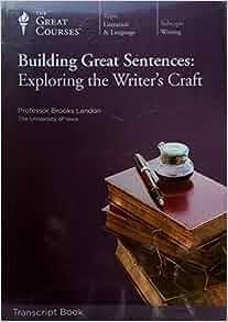 Building Great Sentences Exploring The Writer S Craft