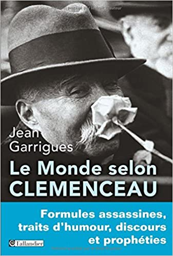Le monde selon Clemenceau : Formules assassines, traits d'humour, discours et prophéties - Jean Garr...