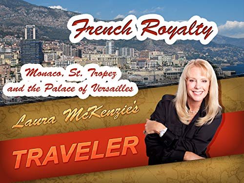 French Royalty - Monaco, St. Tropez and the Palace of Versailles