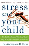 Stress and Your Child, Archibald D. Hart, 084994547X