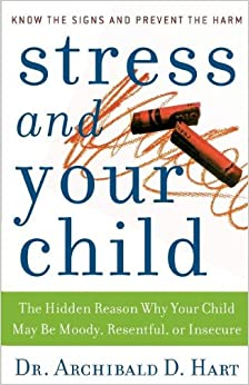 STRESS AND YOUR CHILD PB: The Hidden Reason Why Your Child May be Moody, Resentful, or Insecure