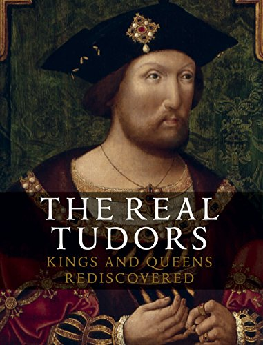Real Tudors: Kings and Queens Rediscovered