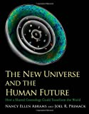 The New Universe and the Human Future: How a Shared Cosmology Could Transform the World (The Terry Lectures Series), Nancy Ellen Abrams, Joel R. Primack, 0300165080