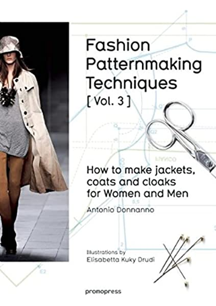 Fashion Patternmaking Techniques Vol 3 How To Make Jackets Coats And Cloaks For Women And Men Art Du Fil Donnanno Antonio Drudi Elisabetta 9788416504183 Amazon Com Books