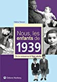 Nous, les enfants de 1939 : De la naissance à l'âge adulte