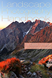The Landscape Photography Handbook: Photography Essentials Series