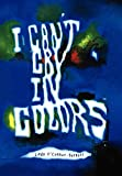 img - for I Can't Cry In Colors book / textbook / text book