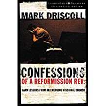 Confessions of a Reformission Rev.: Hard Lessons from an Emerging Missional Church (Leadership Network Innovation Series)