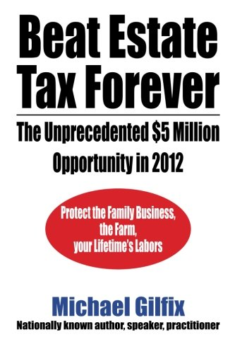 Download Beat Estate Tax Forever: The Unprecedented $5 Million Opportunity In 2012 PDF