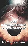 The Incarnations of Song Marie, LaTanya Lin, 1500561827