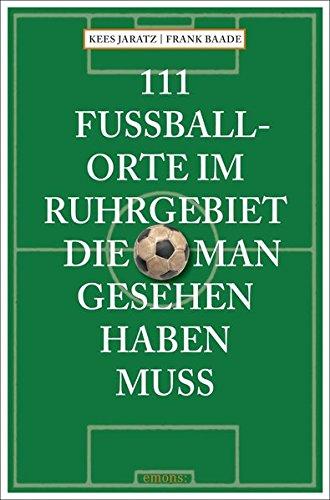 111 Fußballorte im Ruhrgebiet die man gesehen haben muss
