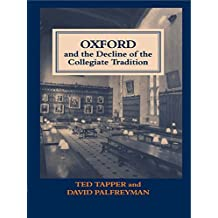 oxford and the decline of the collegiate tradition palfreyman david tapper ted