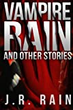 Vampire Rain and Other Stories, J. R. Rain, 1304894819