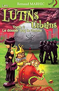 Les Lutins Urbains, tome 2 : Le Dossier Bug le Gnome par Renaud Marhic
