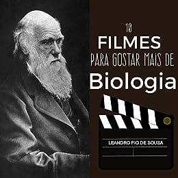 10 filmes para gostar mais de biologia: Ensaios de biologia e cinema por [de Sousa, Leandro]