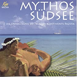 Mythos Südsee. Die Entdeckung des blauen Kontinents Pazifik