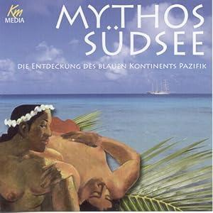 Mythos Südsee. Die Entdeckung des blauen Kontinents Pazifik Hörbuch