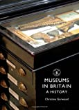 A History of Museums in Britain, Christine Garwood, 0747811962