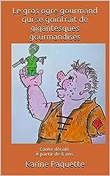Le gros ogre gourmand qui se goinfrait de gigantesques gourmandises: Conte décalé. À partir de 8 ans.